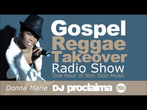 GOSPEL REGGAE 2017  - One Hour Gospel Reggae Takeover Show - DJ Proclaima 28th Ju;ly