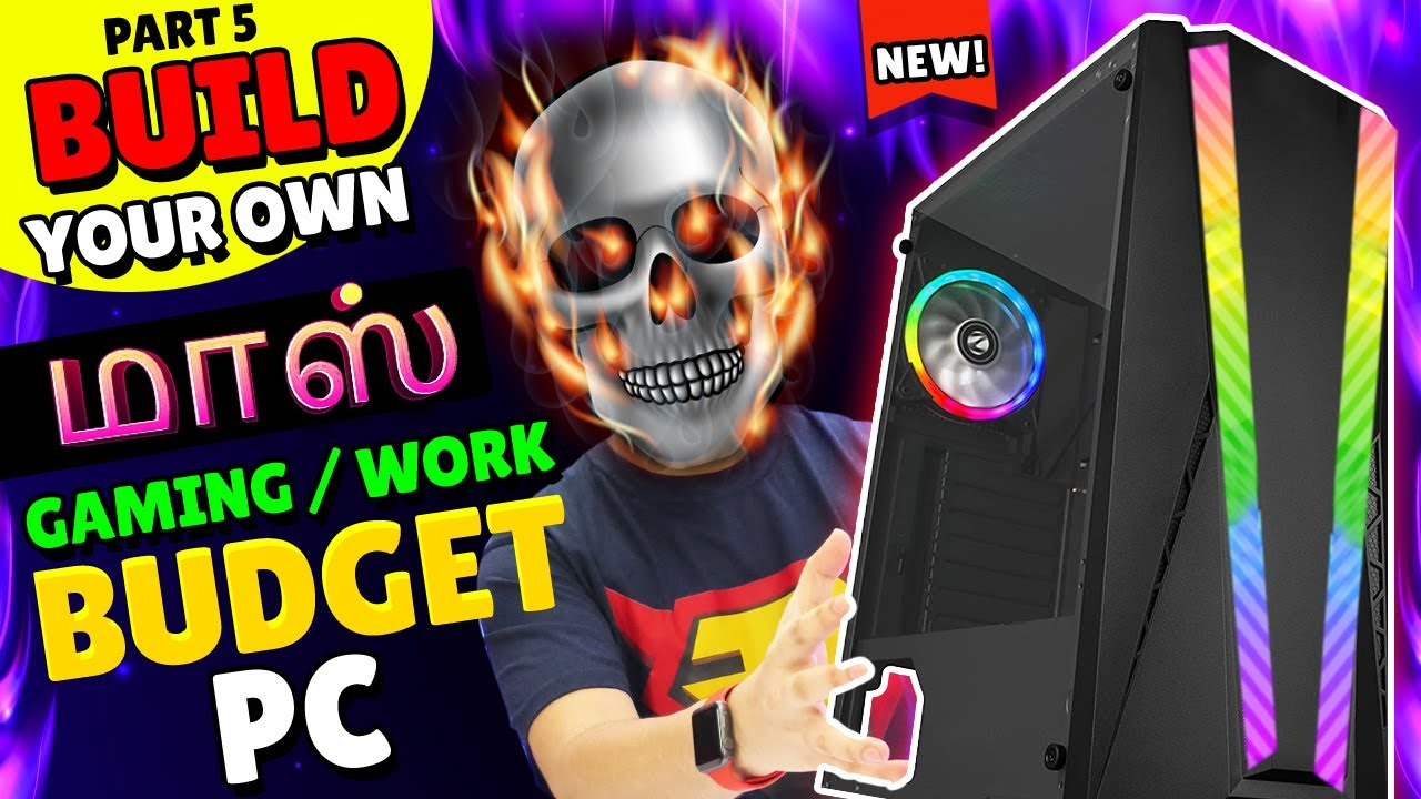 Pakka Mass !  - Build Your Own Budget PC In tamil   தமிழ் ( PART 5 )