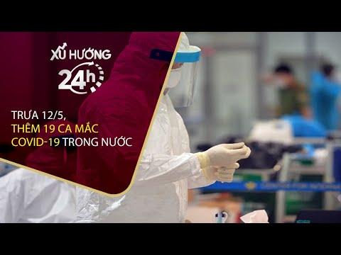 Bản tin Xu hướng 24h 12/5/2021: Việt Nam có thêm 19 ca mắc Covid-19   VTC Now
