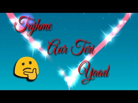 तुझमे और तेरी याद में, Tujhme Aur Teri Yaad Mein Song With lyrice, bewafai WhatsApp status video