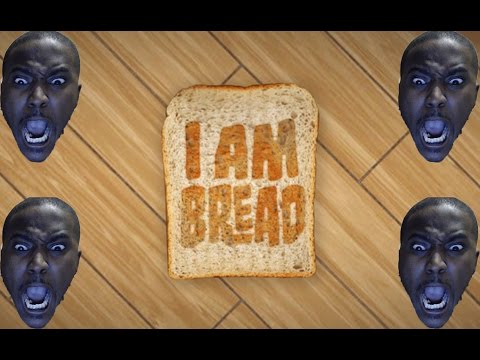 I AM BREAD | I REALLY HATE BREAD NOW!!! |