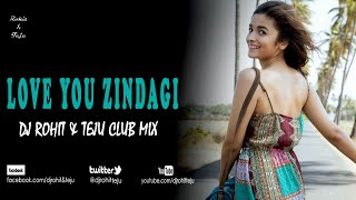 Love You Zindagi - Dear Zindagi - Dj Rohit & Teju Club Mix