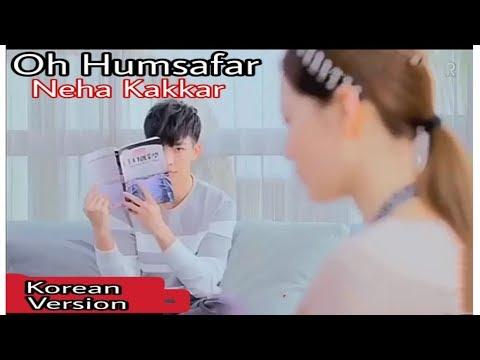 Oh Humsafar Song Korean Version | Neha Kakkar Himansh Kohli | Tony Kakkar | Bhushan Kumar |