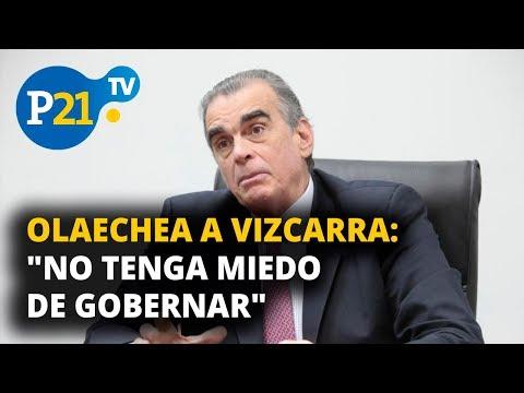 """OLAECHEA A VIZCARRA: """"NO TENGA MIEDO DE GOBERNAR"""", ESTO Y MÁS EN #21NOTICIAS #P21TV"""