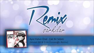 Ayse Hatun Önal - Çak Bir Selam (Ahmet BB & Eren Duranoğlu Remix)