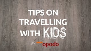 Tips on travelling with kids I Opodo
