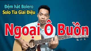 NGOẠI Ô BUỒN Bolero Tự Học Đàn Guitar Solo Tỉa Nốt Giai Điệu