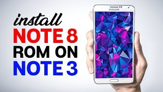 Galaxy Note 8 Rom For Galaxy Note 3 - How To Install/Convert/Instructions 2018