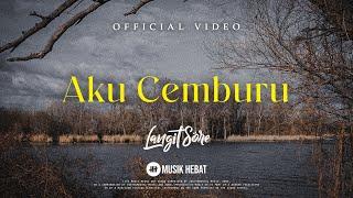 Download lagu LANGIT SORE : AKU CEMBURU