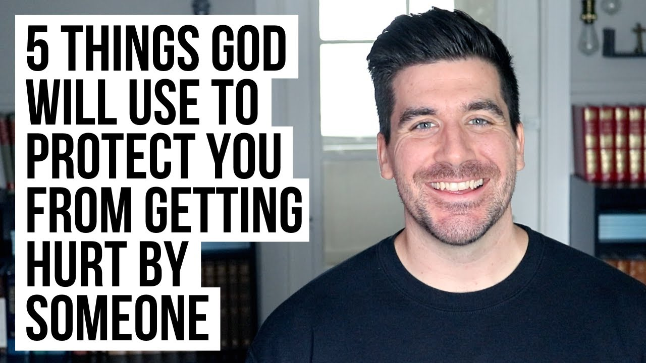 5 Things God Will Use to Protect You from Getting Hurt By Someone