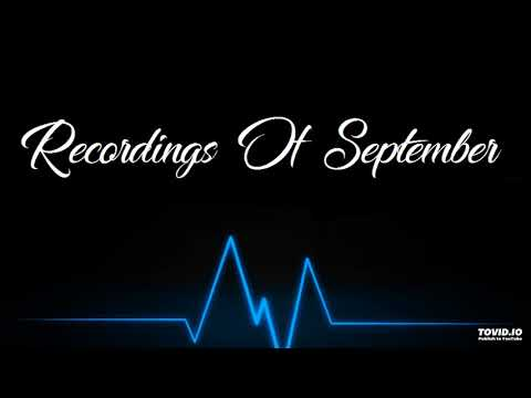 Recordings Of September (PART 1)
