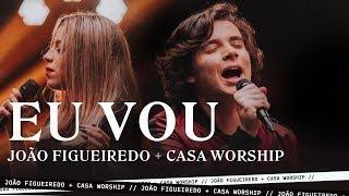 Eu Vou - João Figueiredo + Casa Worship (Clipe Oficial)