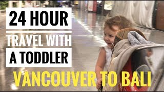 24 HOURS TRAVEL WITH A TODDLER: VANCOUVER TO BALI