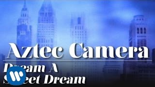 Aztec Camera - Dream A Sweet Dream  (OFFICIAL MUSIC VIDEO)