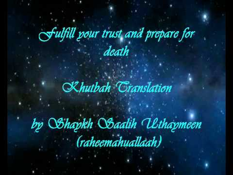 Fulfil your trust and prepare for death/ Khutbah/  Shaykh Uthaymeen