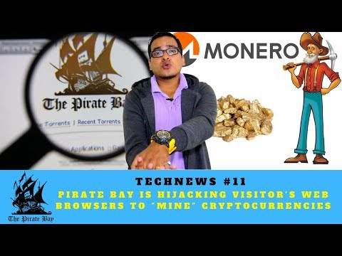 "👽Pirate Bay is hijacking visitor's web browsers to ""mine"" Cryptocurrencies [TechNews #11]"