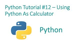 Python Programming Tutorial #12-Python as Calculator