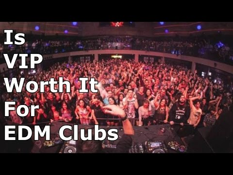 Is VIP Worth It For EDM Clubs ?