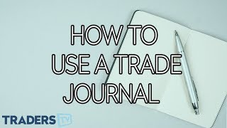 How to Use a Trade Journal - TradersTV