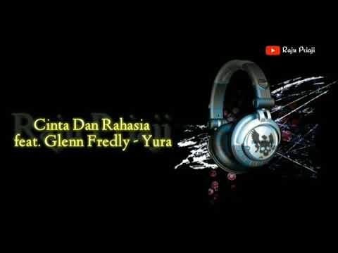Cinta Dan Rahasia Feat. Glenn Fredlu ~yura