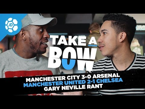 Manchester City 3-0 Arsenal, Manchester United 2-1 Chelsea, Gary Neville Rant - Take a Bow