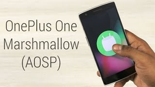OnePlus One - Android 6.0 Marshmallow AOSP Install Instructions!