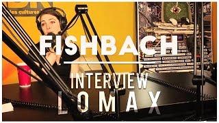 Fishbach - Interview Lomax