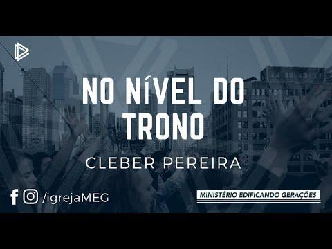 MEG - NO NÍVEL DO TRONO - PR CLEBER PEREIRA