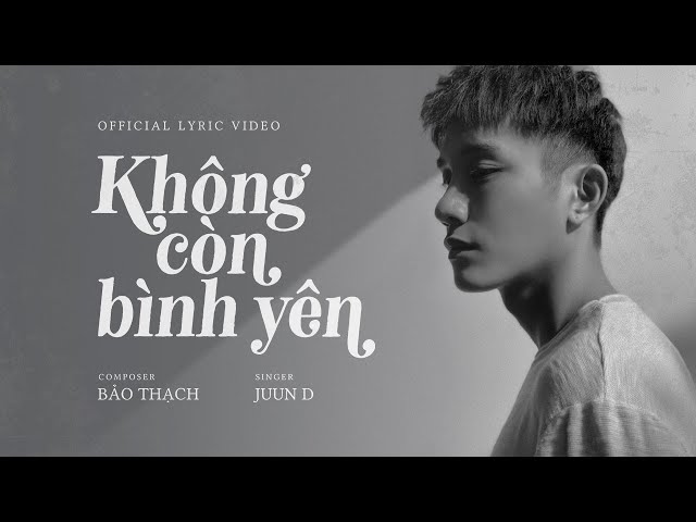 KHÔNG CÒN BÌNH YÊN  || JUUN ĐĂNG DŨNG [Official MV]