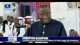 Alleged Corruption: How Many Trucks Carried The Billions - Jonathan 17/05/19 Pt.1  News@10 