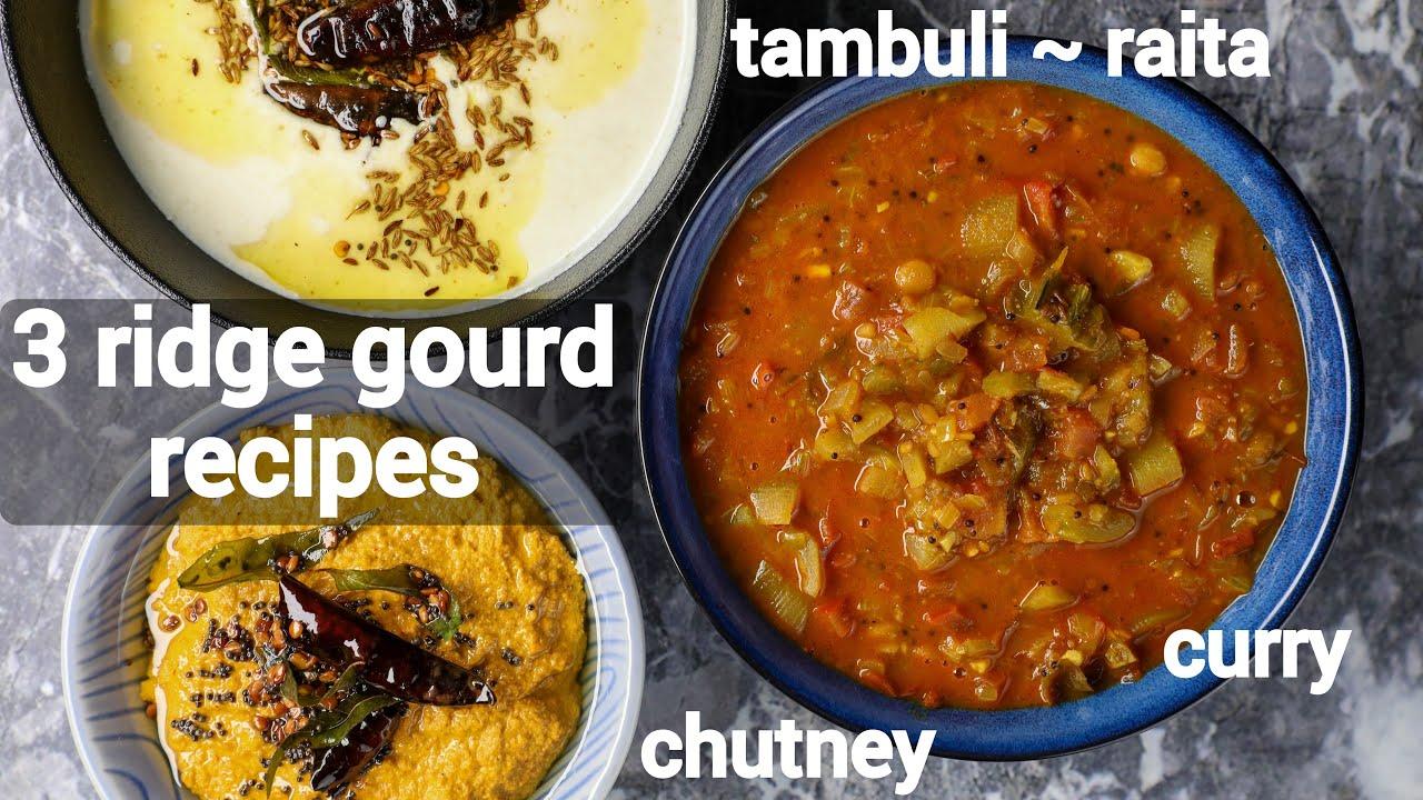 one ridge gourd - 3 recipes   beerakaya curry or turai ki sabji   heerekai chutney & raita (tambuli)