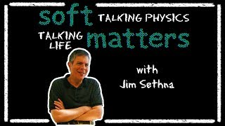 Soft Matters with Jim Sethna