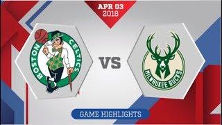 Boston Celtics vs Milwaukee Bucks: April 3, 2018