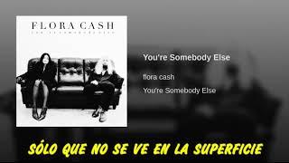 Flora Cash - You're Somebody Else Subtitulada en español