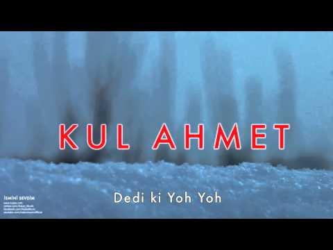 Kul Ahmet - Dedi ki Yoh Yoh [ İsmini Sevdiğim © 2008 Kalan Müzik ]