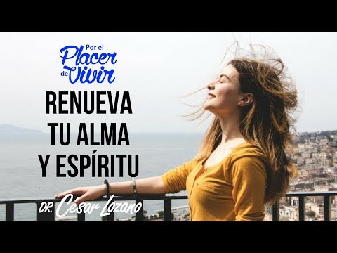 """""""Renueva tu alma y tu espíritu"""" Por el Placer de Vivir con el Dr. César Lozano"""