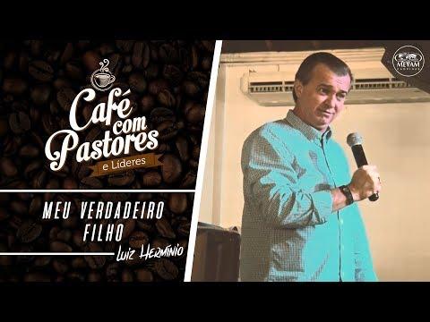 MEU VERDADEIRO FILHO - Luiz Hermínio // Café de Pastores (Março 2018)