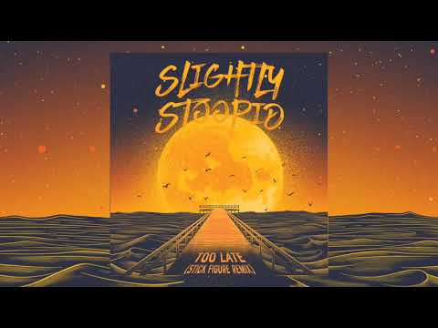 Too Late (Stick Figure Remix) - Slightly Stoopid (Official Audio) Mp3