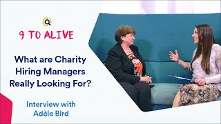 What are Charity Hiring Managers Really Looking For? | 9 to Alive Interview with Adèle Bird