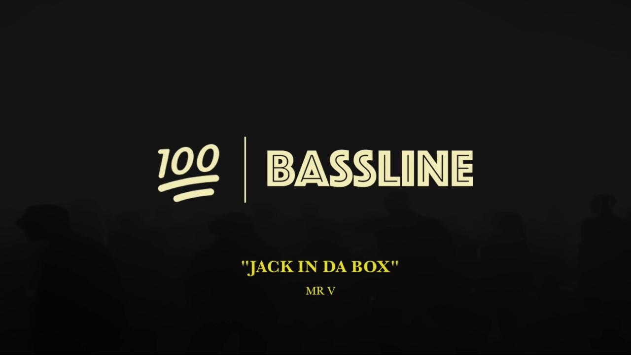 100% BASSLINE | MR V - JACK IN DA BOX | HQ