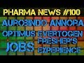 Pharma News #100 | Aurobindo Annora Optimus Evertogen Pharma Jobs For Freshers & EXP || Pharma Guide