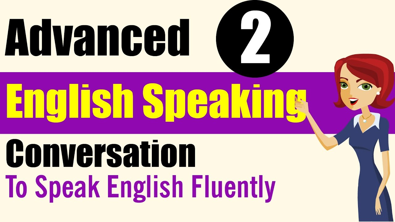 Speaking Practice: Advanced Level Lessons 2