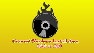 Convert Windows Installation Disk to ISO