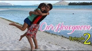 Our Honeymoon Adventure ♥ Episode 2