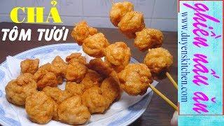 Cách Làm CHẢ TÔM TƯƠI By Duyen's Kitchen | Ghiền Nấu Ăn