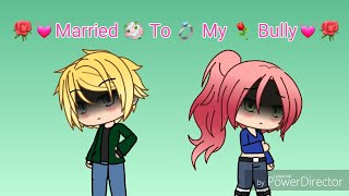 *Re-Upload* Married To My Bully | Gacha Life Mega-Movie | ALWAYS CHECK DESCRIPTIONS!!! |
