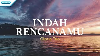 Indah RencanaMu - Gloria Trio (with lyric)