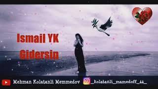 Ismail YK - Gidersin ( status uçun ) 2018