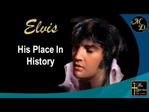Elvis Presley -- A Man Who Made A Difference - Part 6 His Place In History