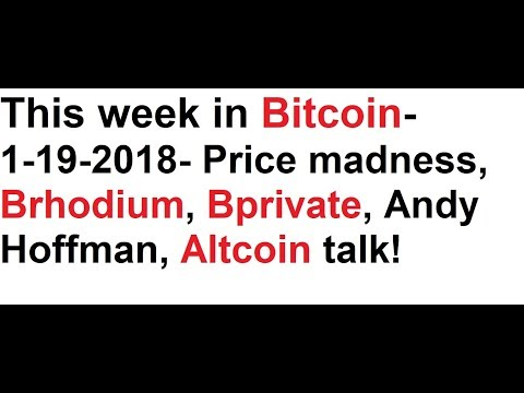 This week in Bitcoin- 1-19-2018- Price madness, Brhodium, Bprivate, Andy Hoffman, Altcoin talk!